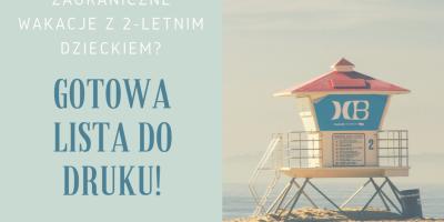 Co zabrać na wakacje zagraniczne z 2-latkiem? [GOTOWA LISTA DO DRUKU!]